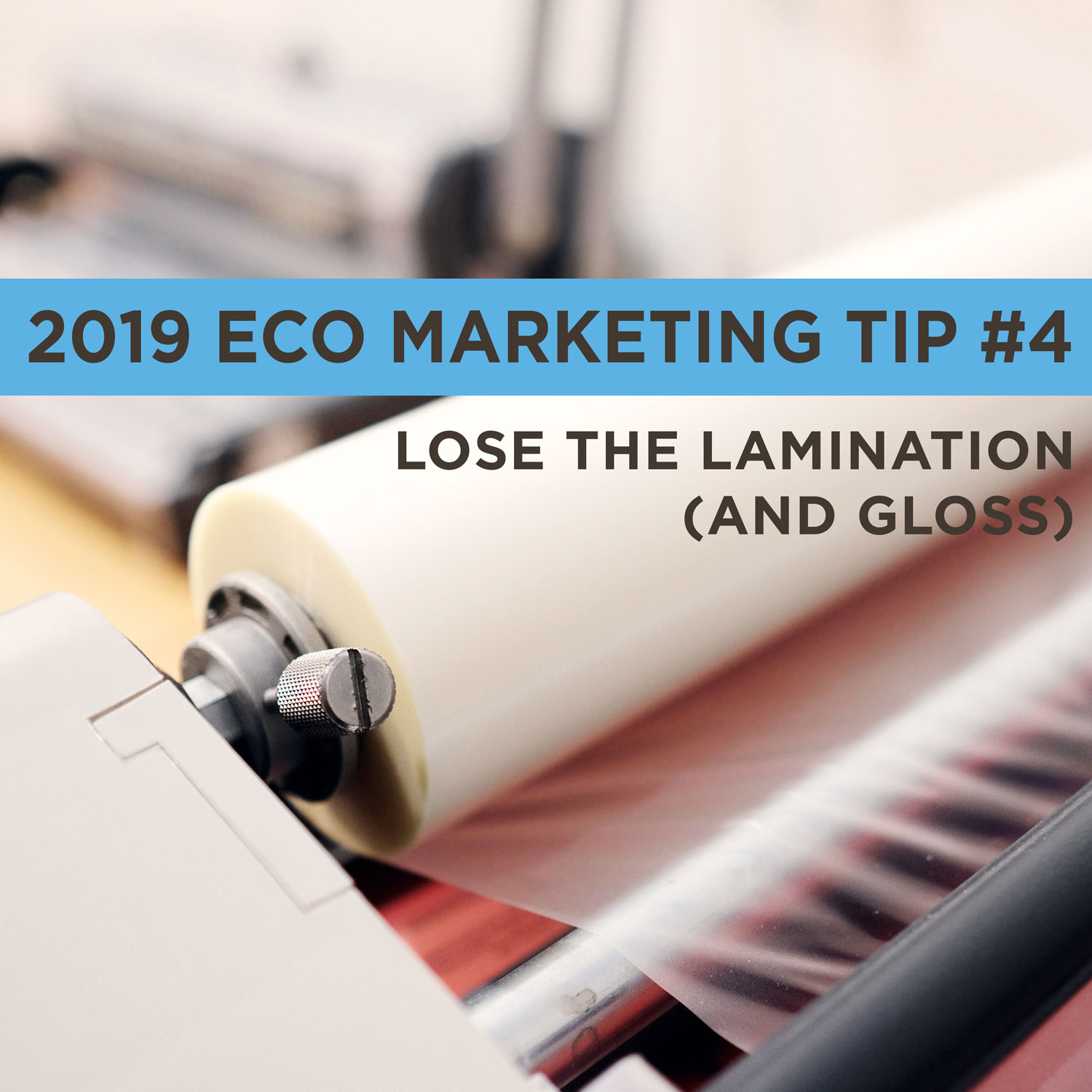 Eco Marketing Tip 4 is to lose the lamination on printed items