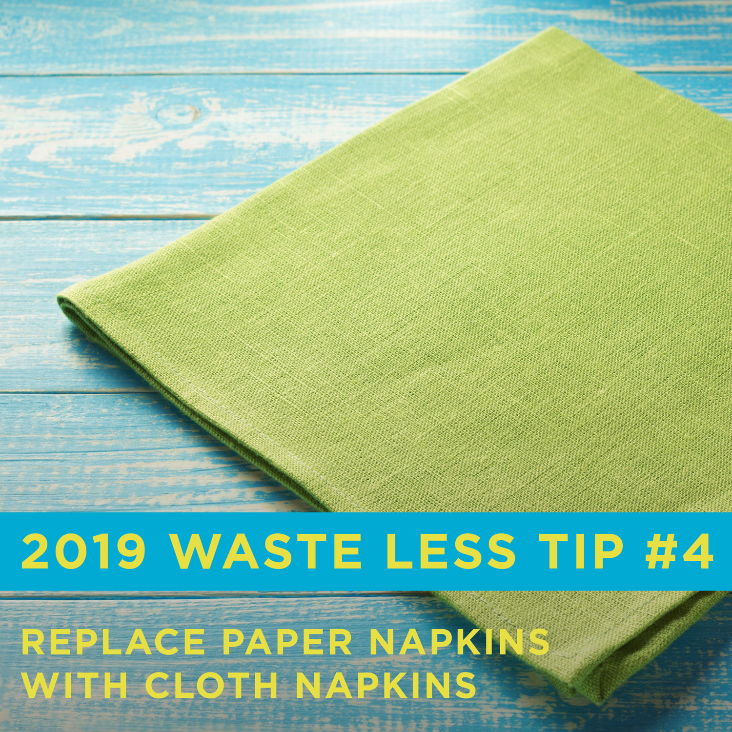 Environmentally friendly tip 4 is replace paper napkins with cloth napkins